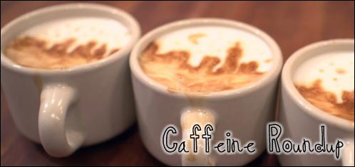 Caffeine Roundup